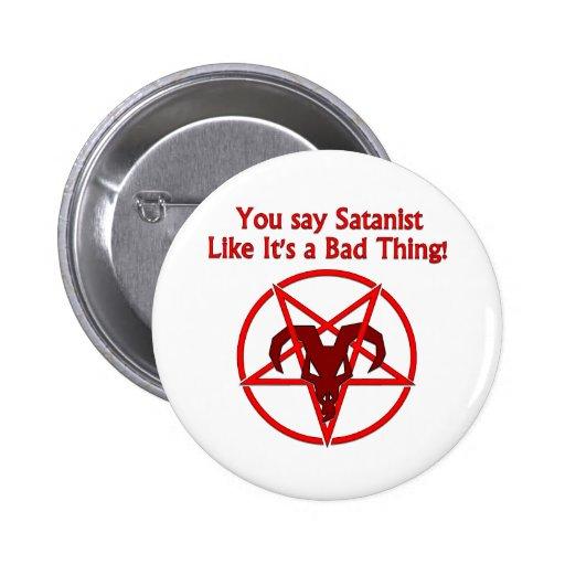 Você diz o Satanist… Coisa má Botons