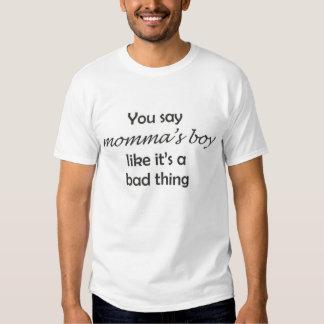 """Você diz que dos """"o menino momma"""" como ele é uma tshirts"""