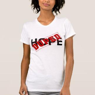 Você duped por um narcótico da esperança tshirts