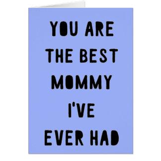 Você é a melhor mamãe que eu tive nunca o cartão