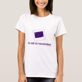 Você é tão transparente! camiseta