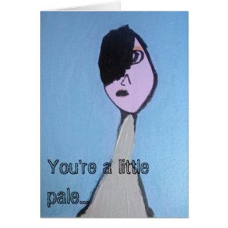 Você é um pouco pálido… Obtenha o cartão bom