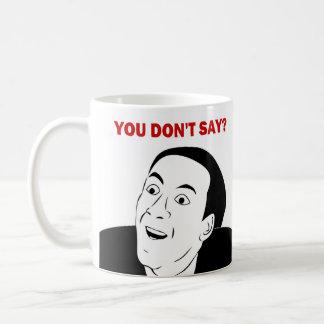 Você não diz a caneca de café cómica do meme/raiva