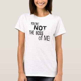 Você não é o chefe de mim! O t-shirt da mulher Camiseta