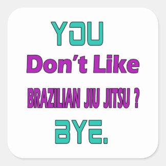 Você não gosta do brasileiro Jiu Jitsu. Adesivo Quadrado