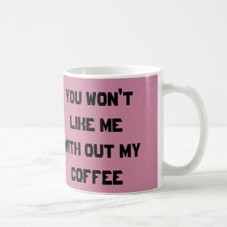 Você não gostará de me com para fora meu café caneca