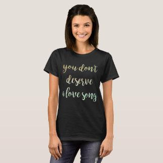 Você não merece uma camisa da canção de amor T