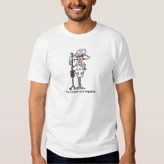 Você não pode curar a estupidez! t-shirts