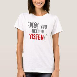 """""""Você necessidade Yisten! """" Camiseta"""
