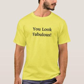 Você olha fabuloso! camiseta
