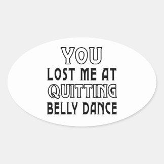 Você perdeu-me em parar a dança do ventre adesivos em formato oval