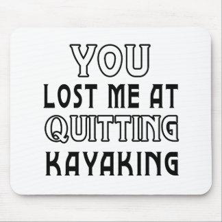 Você perdeu-me em parar Kayaking Mouse Pads