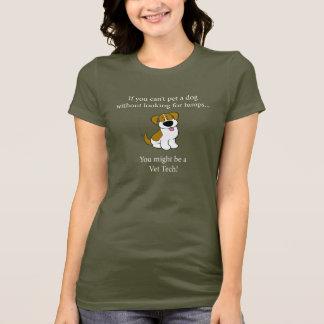 Você pôde ser uma tecnologia do veterinário se… camiseta