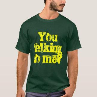 Você que fala a mim? camiseta