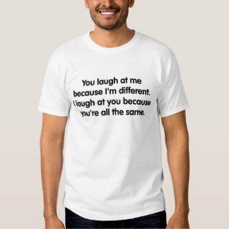 Você ri de me porque eu sou diferente… camiseta