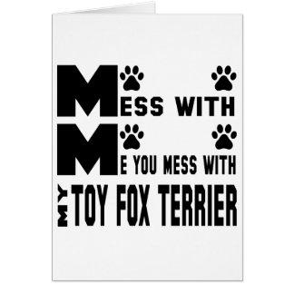 Você suja com meu Fox Terrier do brinquedo Cartão Comemorativo