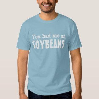Você teve-me em FEIJÕES DE SOJA Camisetas
