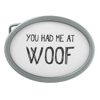 Você teve-me na fivela de cinto do Woof