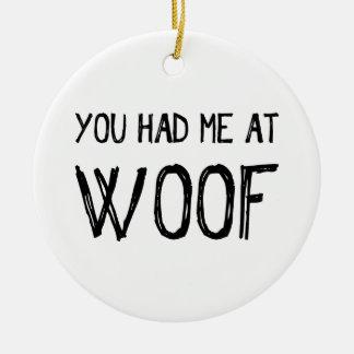 Você teve-me no ornamento do Woof