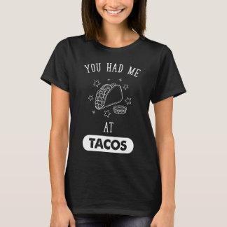 Você teve-me no tacos camiseta