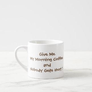 Xícara De Espresso Dê-me meu copo do café do café da manhã